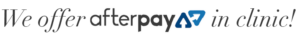 We offer AfterPay In Clinic
